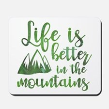 Life's Better Mountains Mousepad