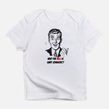 Who the Hell is Gary Johnson?! Infant T-Shirt