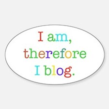 I am, therefore I blog Oval Decal