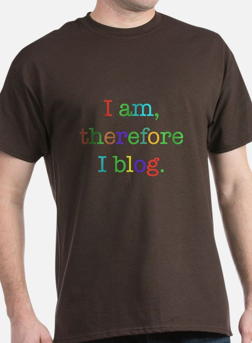 I am, therefore I blog T-Shirt