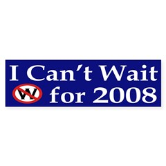 I Can't Wait for 2008 (bumper sticker)