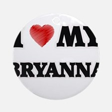 I love my Bryanna Round Ornament