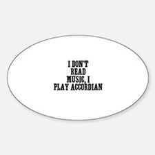 I don't read music, I play ac Oval Decal