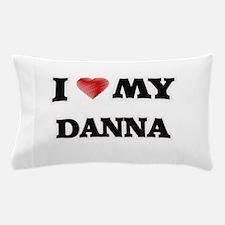 I love my Danna Pillow Case