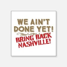 Nashville We Ain't Done Yet Sticker
