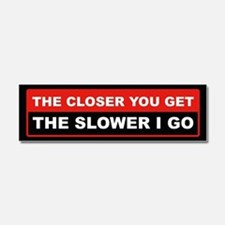 The Closer You Get The Slower I Car Magnet 10 x 3