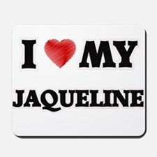 I love my Jaqueline Mousepad