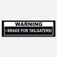 I Brake For Tailgaters! Bumper Bumper Bumper Sticker