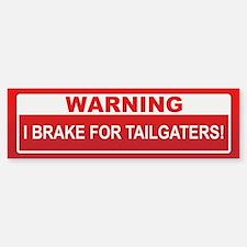 I Brake For Tailgaters! Bumper Bumper Bumper Sticker