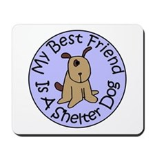 My Best Friend is a Shelter D Mousepad