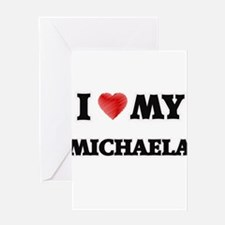 I love my Michaela Greeting Cards