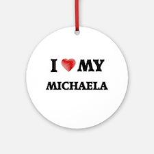 I love my Michaela Round Ornament