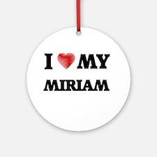 I love my Miriam Round Ornament