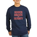 Sober Broke and Horny Long Sleeve Dark T-Shirt