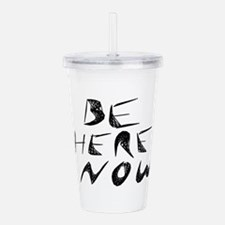Be Here Now Acrylic Double-wall Tumbler