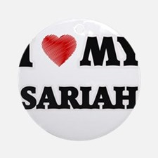 I love my Sariah Round Ornament