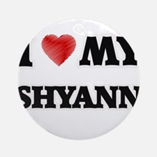 I love my Shyann Round Ornament