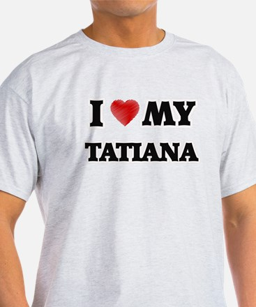 I love my Tatiana T-Shirt