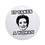 Hillary Clinton: It takes a woman Ornament (Round)