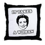 Hillary Clinton: It takes a woman Throw Pillow