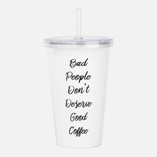 Bad People/Good Coffee Acrylic Double-wall Tumbler