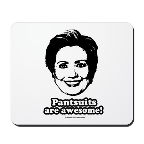 Hillary Clinton: Pantsuits are awesome Mousepad