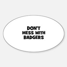 don't mess with badgers Oval Decal