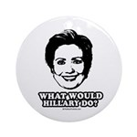 Hillary Clinton: What would Hillary do? Ornament (