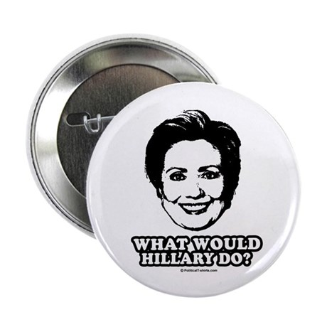 "Hillary Clinton: What would Hillary do? 2.25"" Butt"