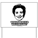 Hillary Clinton: What would Hillary do? Yard Sign