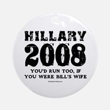 Hillary 2008: You'd run too Ornament (Round)