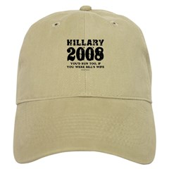Hillary 2008: You'd run too Baseball Cap