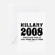 Hillary 2008: You'd run too Greeting Card