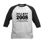 Hillary 2008: You'd run too Kids Baseball Jersey