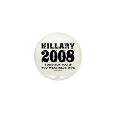 Hillary 2008: You'd run too Mini Button