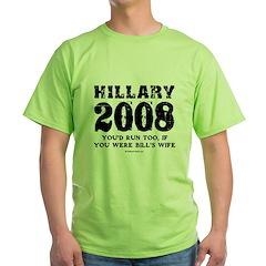 Hillary 2008: You'd run too T-Shirt