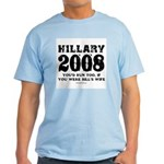 Hillary 2008: You'd run too Light T-Shirt