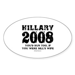 Hillary 2008: You'd run too Oval Decal