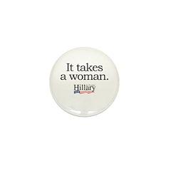 It takes a woman: Hillary 2008 Mini Button (100 pa