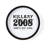 Hillary 2008: She's my girl Wall Clock