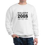 Hillary 2008: She's my girl Sweatshirt