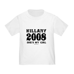 Hillary 2008: She's my girl Toddler T-Shirt