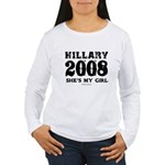 Hillary 2008: She's my girl Women's Long Sleeve T-