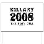 Hillary 2008: She's my girl Yard Sign