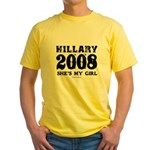 Hillary 2008: She's my girl Yellow T-Shirt