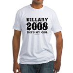 Hillary 2008: She's my girl Fitted T-Shirt