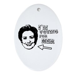 I'm voting for her Oval Ornament