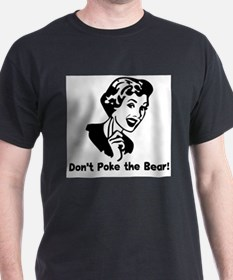 Don't Poke the Bear! T-Shirt
