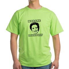 Hillary 2008: Madame President Green T-Shirt