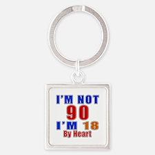 I Am Not 90 Birthday Square Keychain